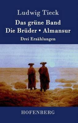 Das Grune Band / Die Bruder / Almansur (Hardback)
