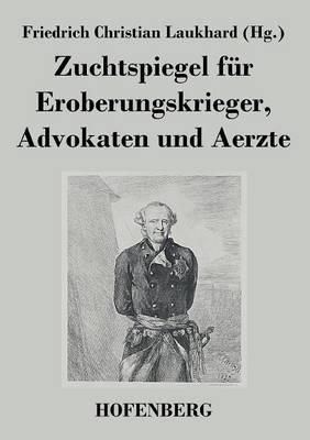Zuchtspiegel Fur Eroberungskrieger, Advokaten Und Aerzte (Paperback)