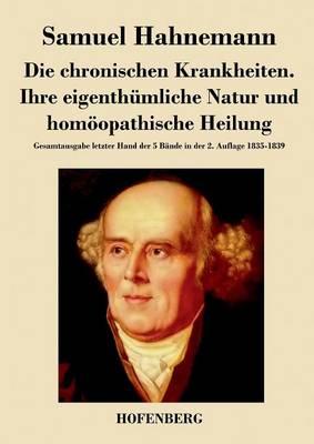 Die Chronischen Krankheiten. Ihre Eigenthumliche Natur Und Homoopathische Heilung (Paperback)