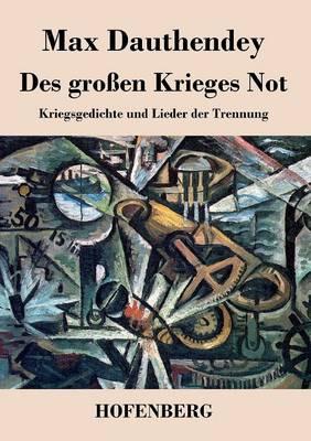 Des grossen Krieges Not: Kriegsgedichte und Lieder der Trennung (Paperback)
