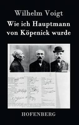 Wie Ich Hauptmann Von Kopenick Wurde (Hardback)