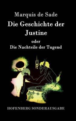 Die Geschichte Der Justine Oder Die Nachteile Der Tugend (Hardback)