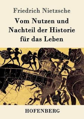 Vom Nutzen Und Nachteil Der Historie Fur Das Leben (Paperback)