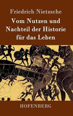 Vom Nutzen Und Nachteil Der Historie Fur Das Leben (Hardback)