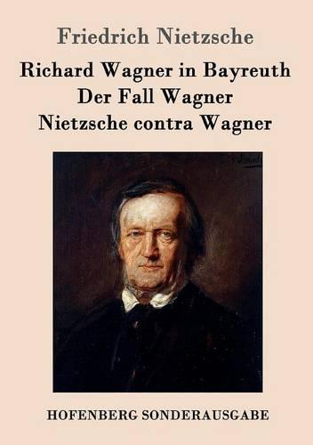 Richard Wagner in Bayreuth / Der Fall Wagner / Nietzsche Contra Wagner (Paperback)