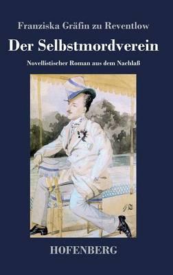 Der Selbstmordverein: Novellistischer Roman aus dem Nachlass (Hardback)