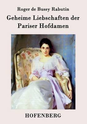 Geheime Liebschaften Der Pariser Hofdamen (Paperback)