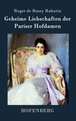 Geheime Liebschaften Der Pariser Hofdamen (Hardback)