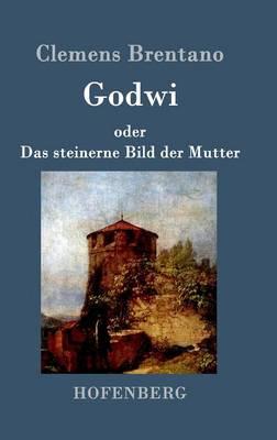 Godwi Oder Das Steinerne Bild Der Mutter (Hardback)