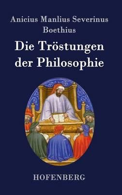 Die Trostungen Der Philosophie (Hardback)