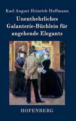 Unentbehrliches Galanterie-Buchlein Fur Angehende Elegants (Hardback)