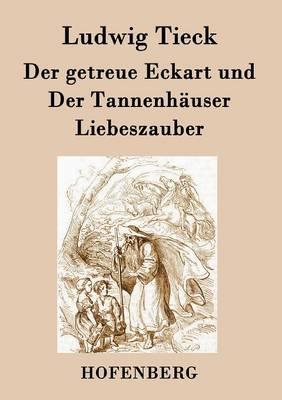 Der Getreue Eckart Und Der Tannenhauser / Liebeszauber (Paperback)