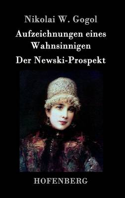Aufzeichnungen Eines Wahnsinnigen / Der Newski-Prospekt (Hardback)