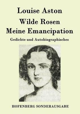 Wilde Rosen / Freisch rler-Reminiscenzen / Meine Emancipation (Paperback)