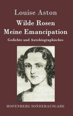 Wilde Rosen / Freisch rler-Reminiscenzen / Meine Emancipation (Hardback)