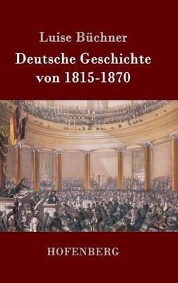Deutsche Geschichte Von 1815-1870 (Hardback)