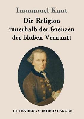 Die Religion Innerhalb Der Grenzen Der Bloen Vernunft (Paperback)