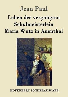Leben Des Vergnugten Schulmeisterlein Maria Wutz in Auenthal (Paperback)