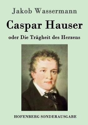 Caspar Hauser Oder Die Tragheit Des Herzens (Paperback)