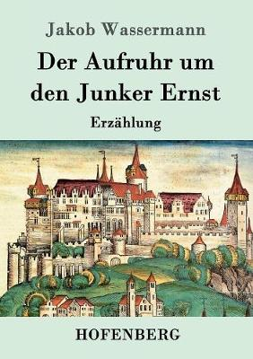 Der Aufruhr Um Den Junker Ernst (Paperback)