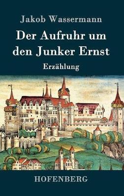 Der Aufruhr Um Den Junker Ernst (Hardback)