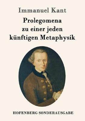 Prolegomena Zu Einer Jeden K nftigen Metaphysik (Paperback)