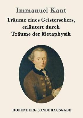 Traume Eines Geistersehers, Erlautert Durch Traume Der Metaphysik (Paperback)