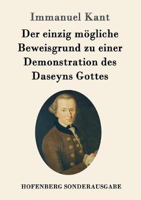 Der Einzig Mogliche Beweisgrund Zu Einer Demonstration Des Daseyns Gottes (Paperback)