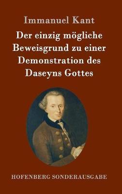 Der Einzig Mogliche Beweisgrund Zu Einer Demonstration Des Daseyns Gottes (Hardback)