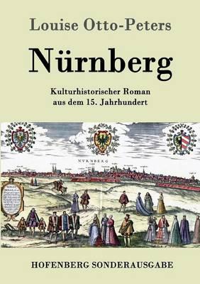 Nurnberg: Kulturhistorischer Roman aus dem 15. Jahrhundert (Paperback)