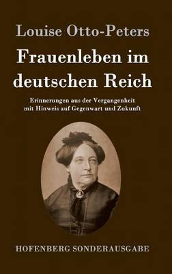 Frauenleben im deutschen Reich: Erinnerungen aus der Vergangenheit mit Hinweis auf Gegenwart und Zukunft (Hardback)