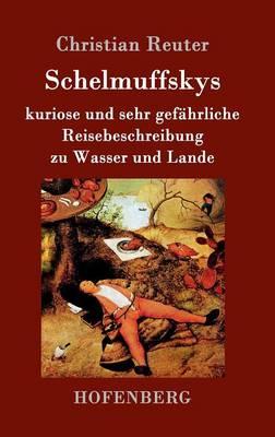 Schelmuffskys Kuriose Und Sehr Gef hrliche Reisebeschreibung Zu Wasser Und Lande (Hardback)