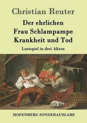 Der Ehrlichen Frau Schlampampe Krankheit Und Tod (Paperback)