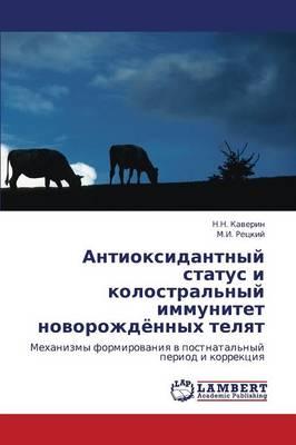 Antioksidantnyy Status I Kolostral'nyy Immunitet Novorozhdyennykh Telyat (Paperback)