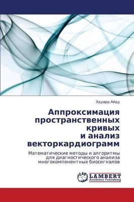 Approksimatsiya Prostranstvennykh Krivykh I Analiz Vektorkardiogramm (Paperback)