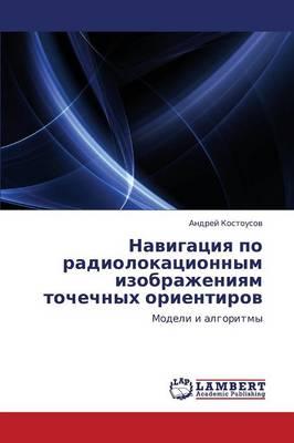 Navigatsiya Po Radiolokatsionnym Izobrazheniyam Tochechnykh Orientirov (Paperback)