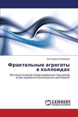 Fraktal'nye Agregaty V Kolloidakh (Paperback)