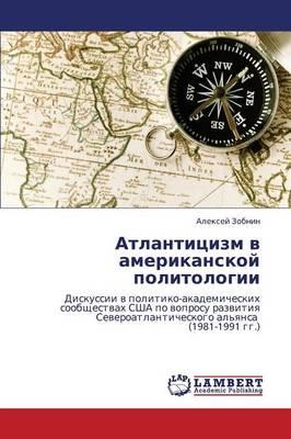 Atlantitsizm V Amerikanskoy Politologii (Paperback)
