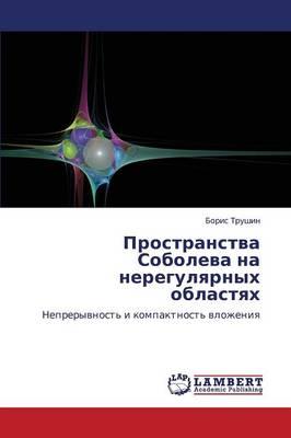 Prostranstva Soboleva Na Neregulyarnykh Oblastyakh (Paperback)