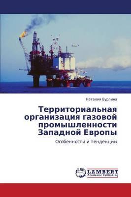 Territorial'naya Organizatsiya Gazovoy Promyshlennosti Zapadnoy Evropy (Paperback)