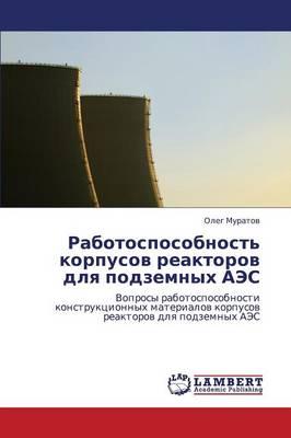 Rabotosposobnost' Korpusov Reaktorov Dlya Podzemnykh AES (Paperback)