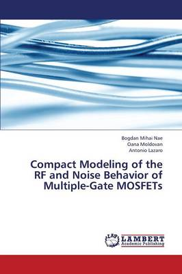 Compact Modeling of the RF and Noise Behavior of Multiple-Gate Mosfets (Paperback)