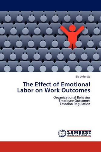 The Effect of Emotional Labor on Work Outcomes (Paperback)