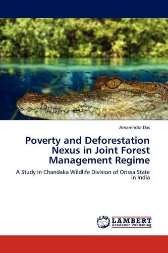 Poverty and Deforestation Nexus in Joint Forest Management Regime (Paperback)
