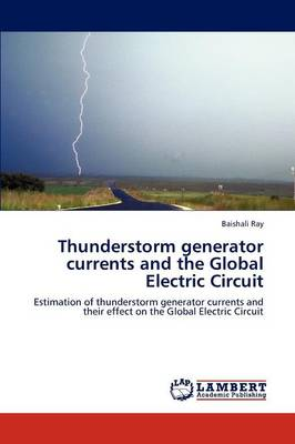 Thunderstorm Generator Currents and the Global Electric Circuit (Paperback)