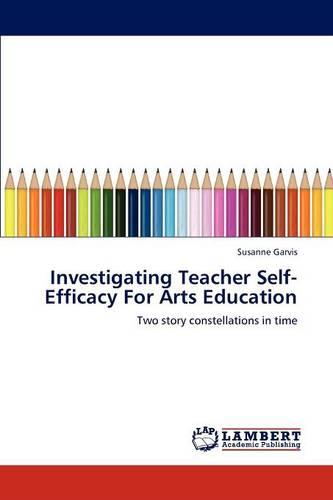 Investigating Teacher Self-Efficacy for Arts Education (Paperback)