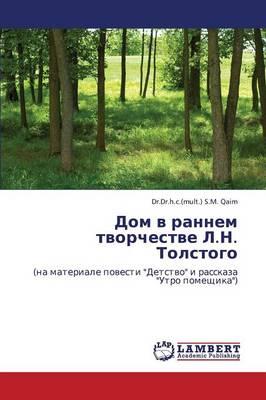 Dom V Rannem Tvorchestve L.N. Tolstogo (Paperback)