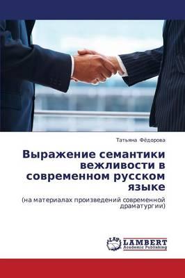 Vyrazhenie Semantiki Vezhlivosti V Sovremennom Russkom Yazyke (Paperback)