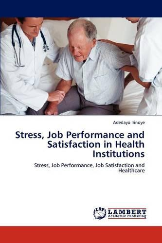Stress, Job Performance and Satisfaction in Health Institutions (Paperback)