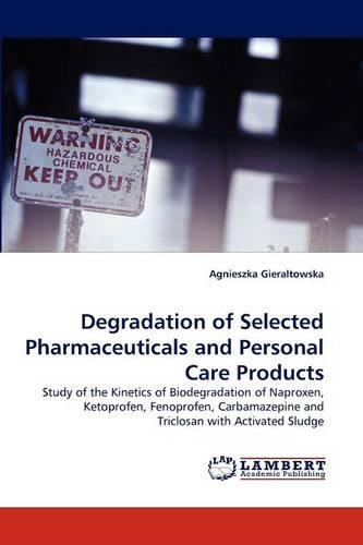 Degradation of Selected Pharmaceuticals and Personal Care Products (Paperback)